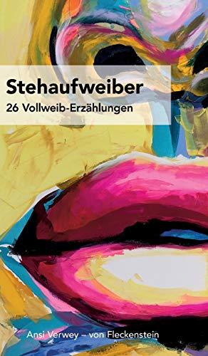 STEHAUFWEIBER: 26 Vollweib-Erzählungen: 26 Vollweib-Erzhlungen
