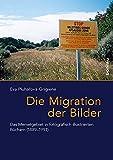 Die Migration der Bilder: Das Memelgebiet in fotografisch illustrierten Büchern (1881-1991) (Das östliche Europa: Kunst- und Kulturgeschichte)