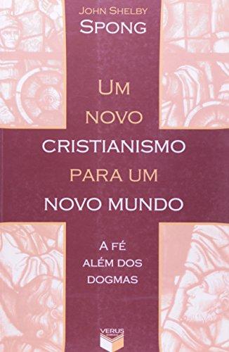 Um novo cristianismo para um novo mundo; A fé além dos dogmas