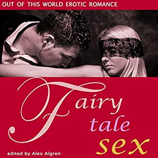 Fairy Tale Sex     Out of This World Erotic Romance              By:                                                                                                                                 Alex Algren                               Narrated by:                                                                                                                                 Sami Moss                      Length: 3 hrs and 9 mins     1 rating     Overall 1.0