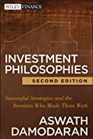 Investment Philosophies: Successful Strategies and the Investors Who Made Them Work (Wiley Finance)