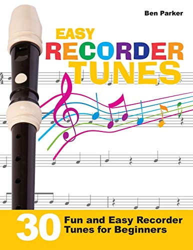 Easy Recorder Tunes: 30 Fun and Easy Recorder Tunes for Beginners!