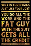 Why is Christmas just like your job? You do all the work and the fat guy with the suit gets all the credit Notebook Gold: Funny Wide-Ruled Notepad for Coworkers