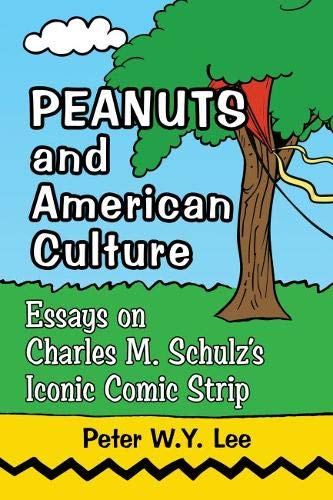 Peanuts and American Culture: Essays on Charles M. Schulz''s Iconic Comic Strip