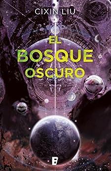 El bosque oscuro (Trilogía de los Tres Cuerpos 2) (Spanish Edition) by [Cixin Liu]