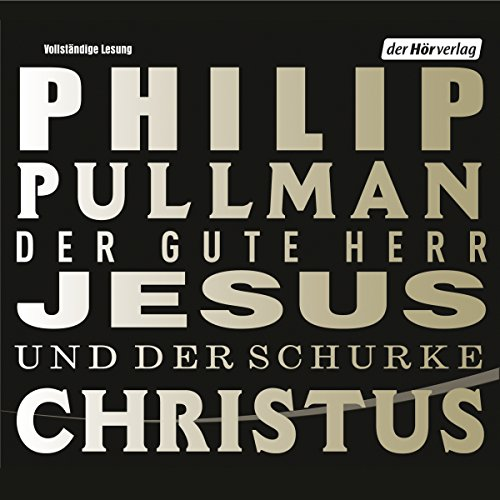 Der gute Herr Jesus und der Schurke Christus audiobook cover art