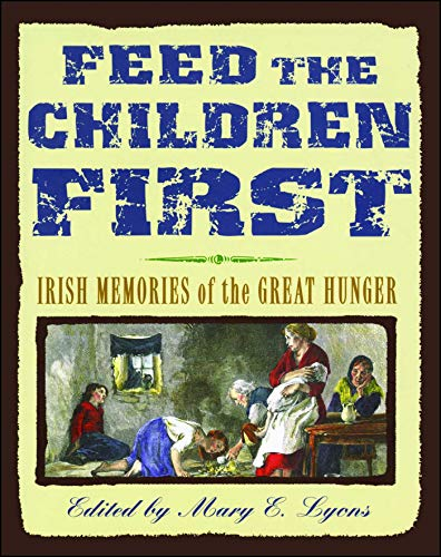 Feed the Children First: Irish Memories of the Great Hunger