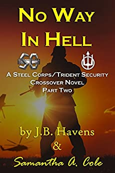 No Way in Hell: A Steel Corp/Trident Security Crossover Novel (Steel Corps/Trident Security Book 2) by [Samantha A. Cole, J.B. Havens, Eve Arroyo]