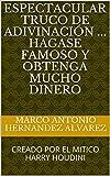 ESPECTACULAR TRUCO DE ADIVINACIÓN ... HÁGASE FAMOSO Y OBTENGA MUCHO DINERO: CREADO POR EL MITICO HARRY HOUDINI