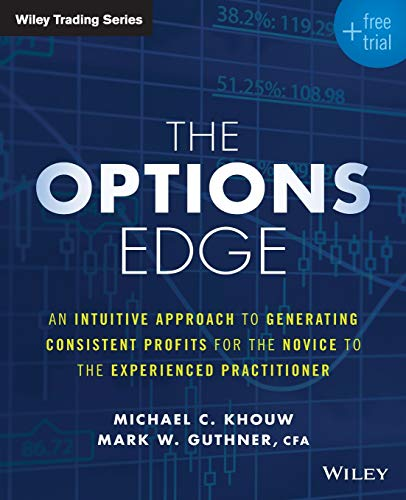 The Options Edge: An Intuitive Approach to Generating Consistent Profits for the Novice to the Experienced Practitioner (Wiley Trading)