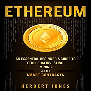 Ethereum: An Essential Beginner's Guide to Ethereum Investing, Mining, and Smart Contracts cover art