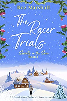 The Racer Trials: An inspiring story of finding love in unexpected places (Secrets in the Snow Book 3) by [Roz Marshall]