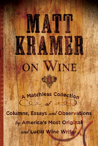 Image of Matt Kramer on Wine: A Matchless Collection of Columns, Essays, and Observations by America's Most Original and Lucid Wine Writer