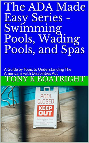 The ADA Made Easy Series - Swimming Pools, Wading Pools, and Spas: A Guide by Topic to Understanding The Americans with Disabilities Act (English Edition)