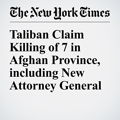 Taliban Claim Killing of 7 in Afghan Province, including New Attorney General cover art