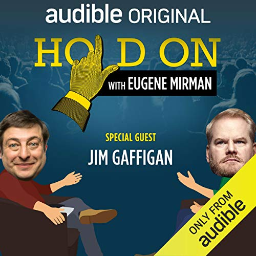 Ep. 5: Jim Gaffigan Opens for The Pope (Hold On with Eugene Mirman) audiobook cover art