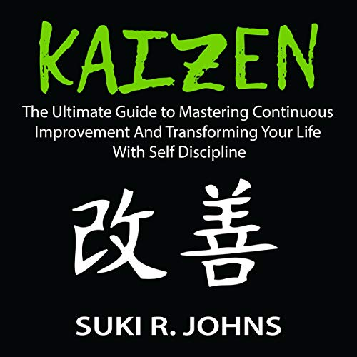 Kaizen: The Ultimate Guide to Mastering Continuous Improvement and Transforming Your Life with Self Discipline  By  cover art