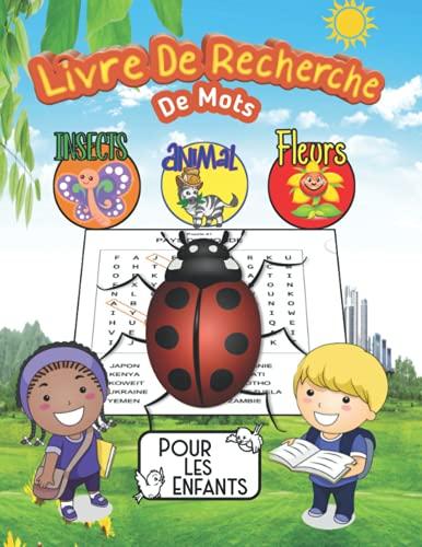 Livre de Recherche De Mots Pour Les Enfants Insects Animal Fleurs: 400 Mots mêlés pour Enfants de 6, 7, 8, 9, 10 ans avec solutions - entraîne la mémoire et la logique Vol 1