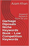 Garbage Diposals Niche Keywords Book - Low Competition Keywords: Keyword Research Done for you (English Edition)
