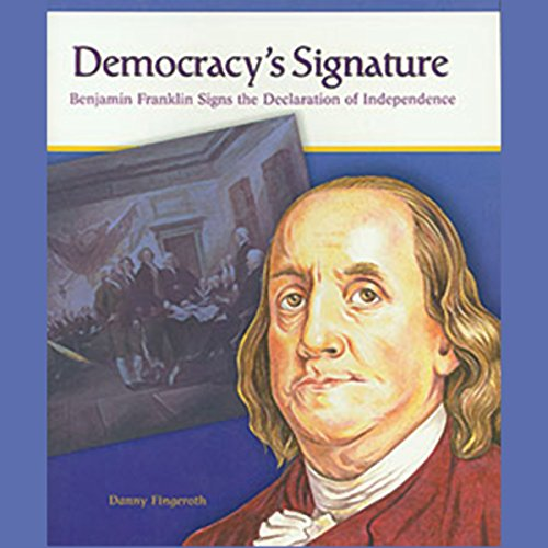Democracy's Signature     Benjamin Franklin Signs the Declaration of Independence              By:                                                                                                                                 Danny Fingeroth                               Narrated by:                                                                                                                                 Sonia Manzano                      Length: 22 mins     1 rating     Overall 3.0
