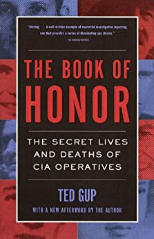 [Ted Gup]のThe Book of Honor: The Secret Lives and Deaths of CIA Operatives (English Edition)
