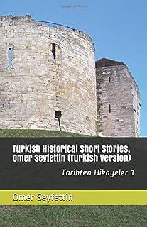 Turkish Historical Short Stories, Omer Seyfettin (Turkish Version): Tarihten Hikayeler 1 (Historical Stories)