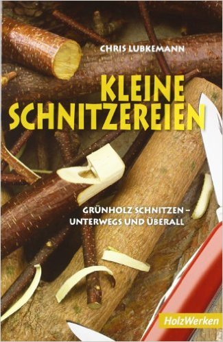 Kleine Schnitzereien: Grünholz schnitzen - unterwegs und überall (HolzWerken) ( 26. November 2008 )