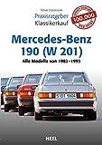 Praxisratgeber Klassikerkauf Mercedes-Benz 190 (W 201): Alle Modelle von 1982-1993 (German Edition)