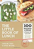 The Little Book of Lunch: 100 Recipes & Ideas to Reclaim the Lunch