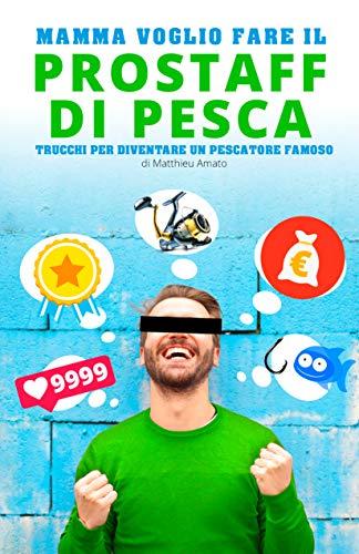 Mamma voglio fare il prostaff di pesca: Trucchi per diventare un pescatore famoso (Italian Edition)