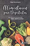 Alimentacion para deportistas: Pautas nutricionales para gente activa