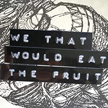 EXCOP4 - We That Would Eat The Fruit