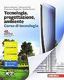 Tecnologia, progettazione, ambiente. Corso di tecnologia-Corso di disegno. Per la Scuola m...