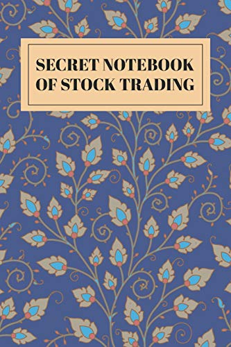 Secret Notebook of Stock Trading: Blank Stock Trading Journal; Online Traders Diary; Discover Your Own Trading Holy Grail System; Essential Trading ... Trader Logbook; CFD Option Stock Trade Log