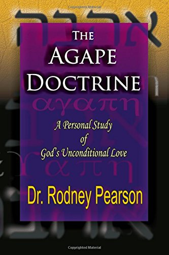 The Agape Doctrine: A Personal Study Of God's Unconditional Love