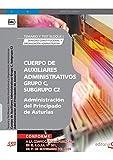 Cuerpo de Auxiliares Administrativos, Grupo C, Subgrupo C2, de la Administración del Principado de Asturias. Temario y Test Bloque I: Derecho ... y Organización Administrativa (Colección 251)