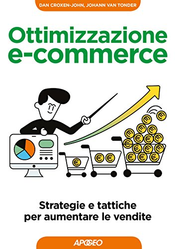 Ottimizzazione e-commerce. Strategie e tattiche per aumentare le vendite