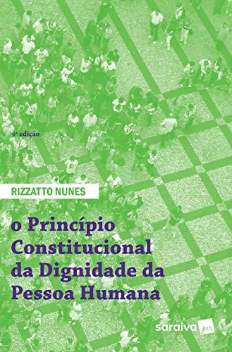 O principio constitucional da dignidade da pessoa humana - 4ª edição de 2018