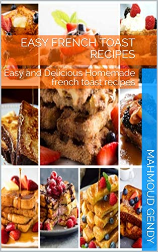 easy french toast recipes: Easy and Delicious Homemade french toast recipes (English Edition)