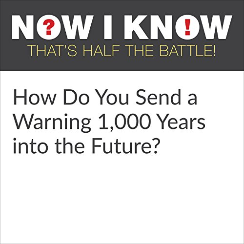 How Do You Send a Warning 1,000 Years into the Future? audiobook cover art