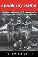 Speak My Name: Black Men on Masculinity and the American Dream by Unknown(2003-03-13)