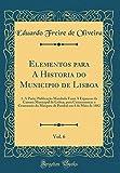 Elementos para A Historia do Municipio de Lisboa, Vol. 6: 1. A Parte; Publicação Mandada Fazer A Expensas da Camara Municipal de Lisboa, para ... Pombal em 8 de Maio de 1882 (Classic Reprint)
