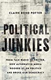 Political Junkies: From Talk Radio to Twitter, How Alternative Media Hooked Us on Politics and Broke Our Democracy