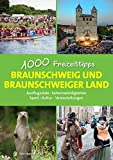 Braunschweig und das Braunschweiger Land - 1000 Freizeittipps: Ausflugsziele, Sehenswürdigkeiten, Sport, Kultur, Veranstaltungen (Freizeitführer)