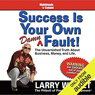 Success Is Your Own Damn Fault     The Unvarnished Truth About Business, Money, and Life.              By:                                                                                                                                 Larry Winget                               Narrated by:                                                                                                                                 Larry Winget                      Length: 6 hrs and 11 mins     115 ratings     Overall 4.6