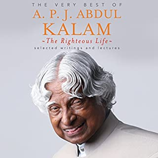 The Righteous Life     The Very Best of A. P. J. Abdul Kalam              Written by:                                                                                                                                 A. P. J. Abdul Kalam                               Narrated by:                                                                                                                                 Manisha Sethi                      Length: 8 hrs and 54 mins     1 rating     Overall 5.0