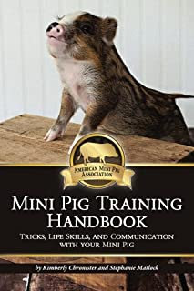Mini Pig Training Handbook: Tricks, Life Skills, and Communication with Your Mini Pig