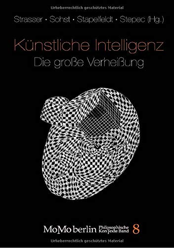 Künstliche Intelligenz - Die große Verheißung (MoMo Berlin KonTexte - Philosophische Schriftenreihe)