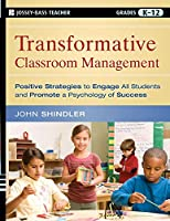 Transformative Classroom Management: Positive Strategies to Engage All Students and Promote a Psychology of Success (Jossey-Bass Teacher)