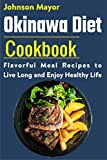 Okinawa Diet Cookbook : Flavorful Meal Recipes to Live Long and Enjoy Healthy Life (English Edition)